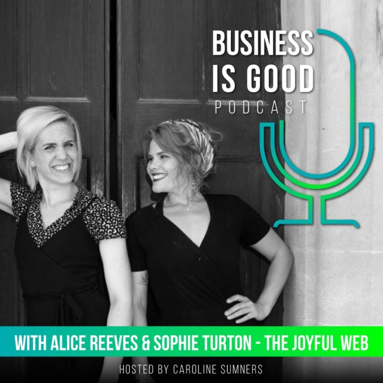 Business is Good with Alice Reeves and Sophie Turton – The Joyful Web