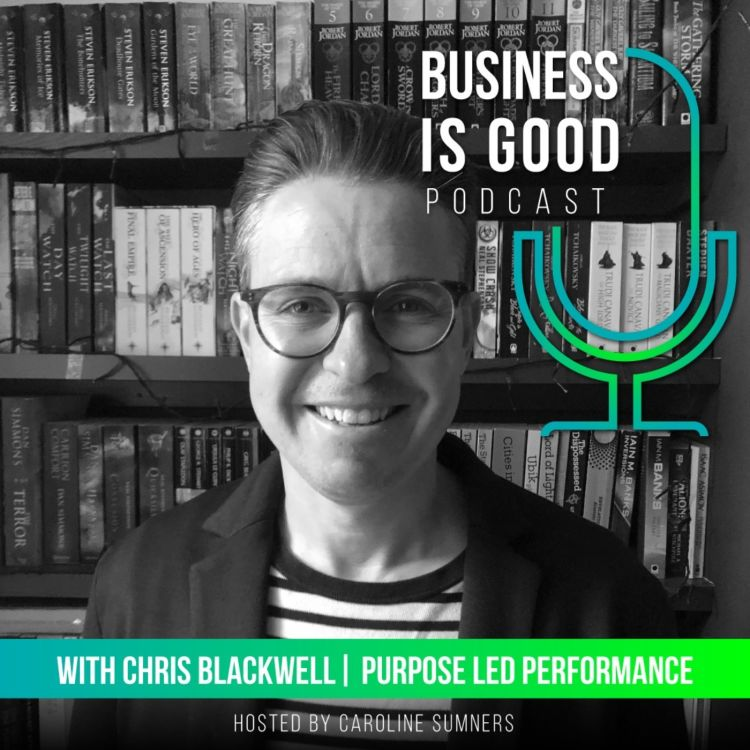 Business is Good – with Chris Blackwell, Purpose Led Performance