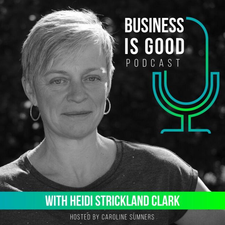 Business is Good with Heidi Strictland Clark