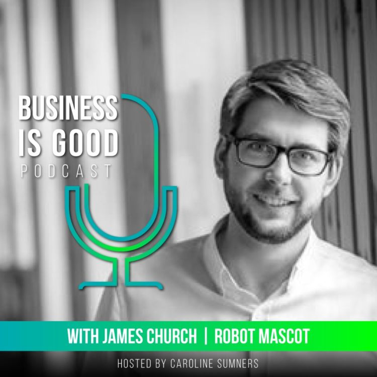 Business is Good – with James Church