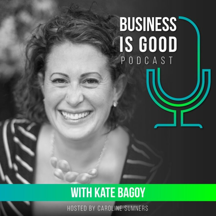 Business is Good – with Kate Bagoy