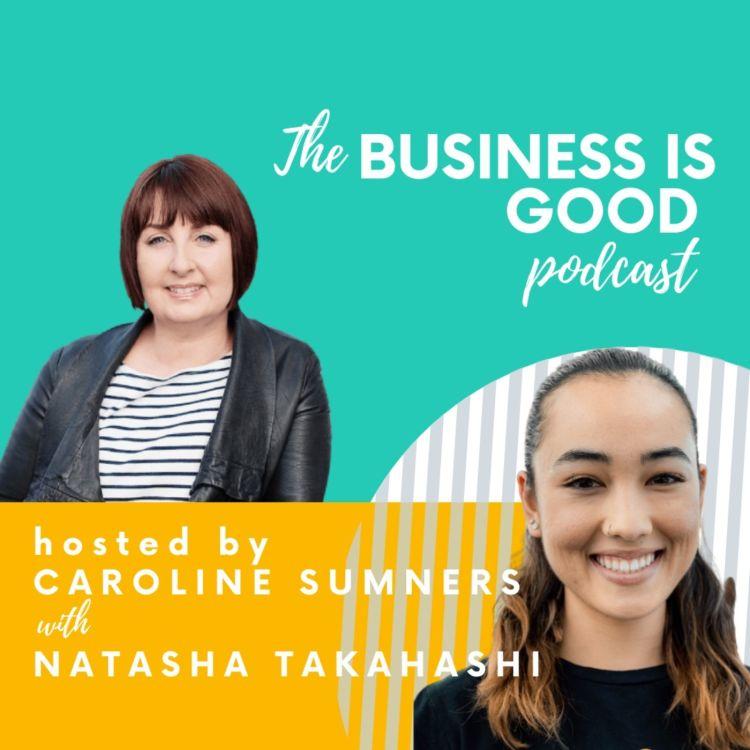 Business is Good – with Natasha Takahashi