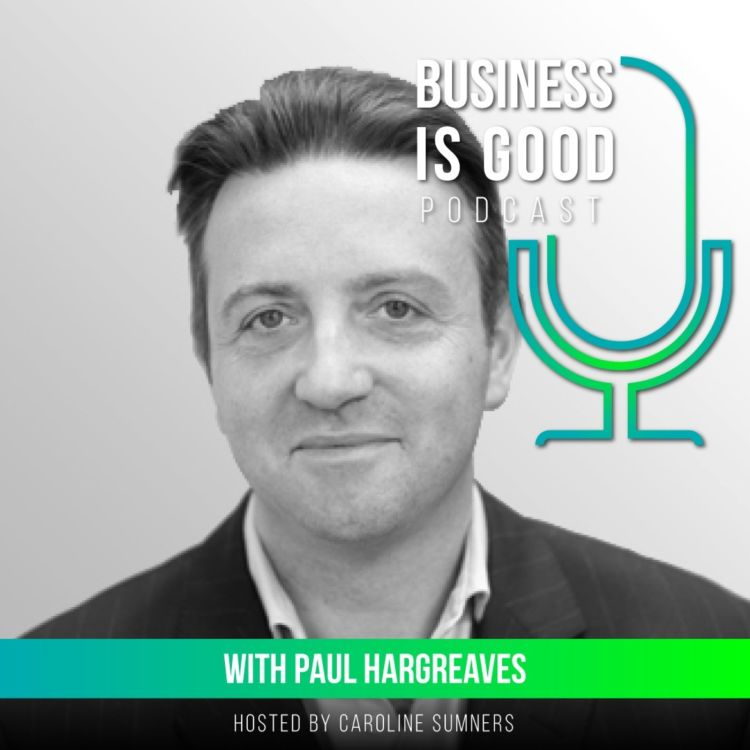 Business is Good – with Paul Hargreaves
