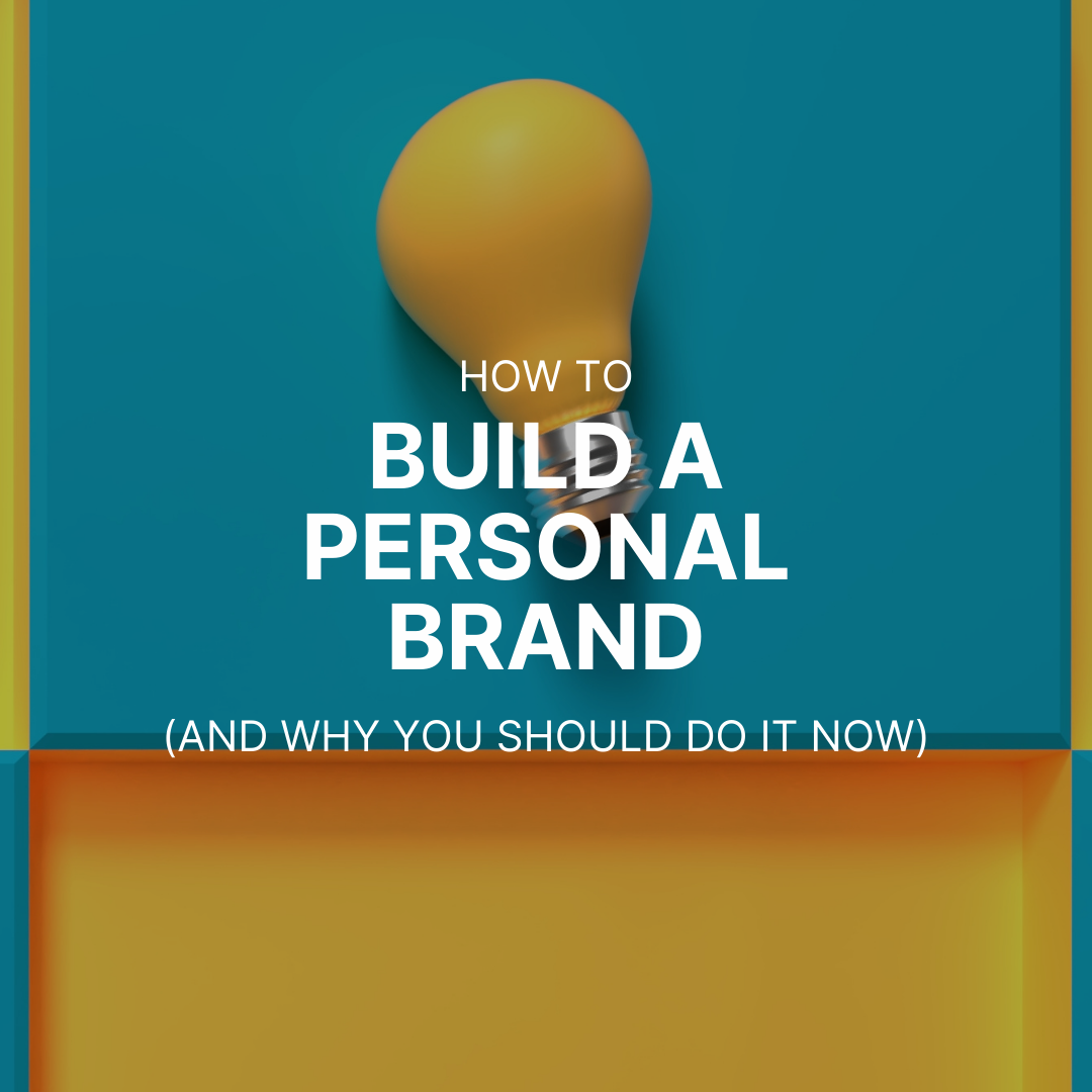 How to build a personal brand and why you should do it now