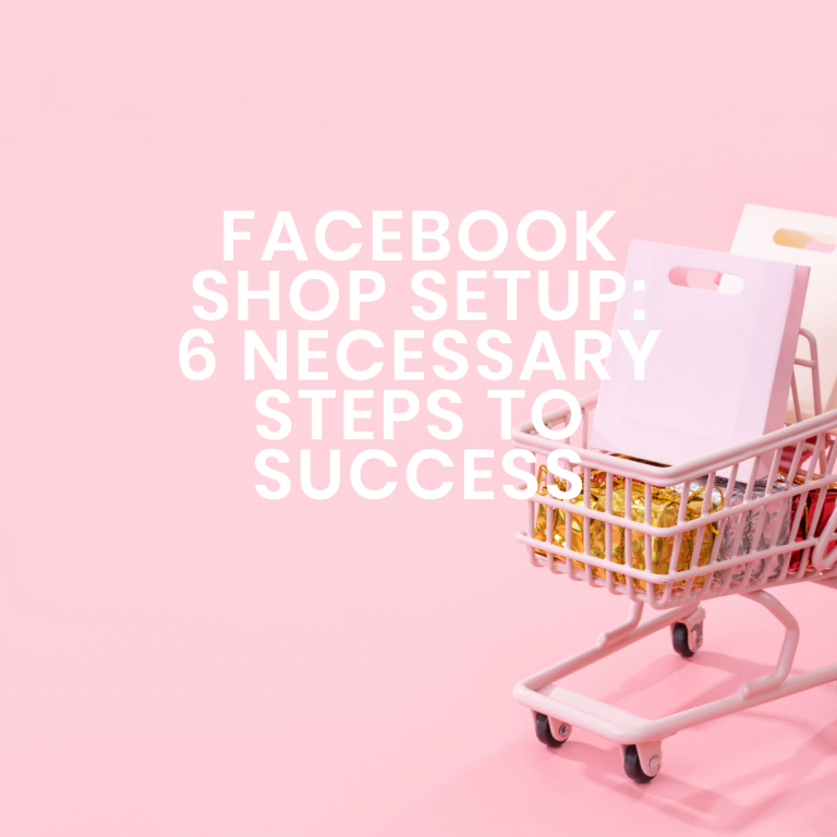 Facebook Shop Setup: 6 Necessary Steps to Success
