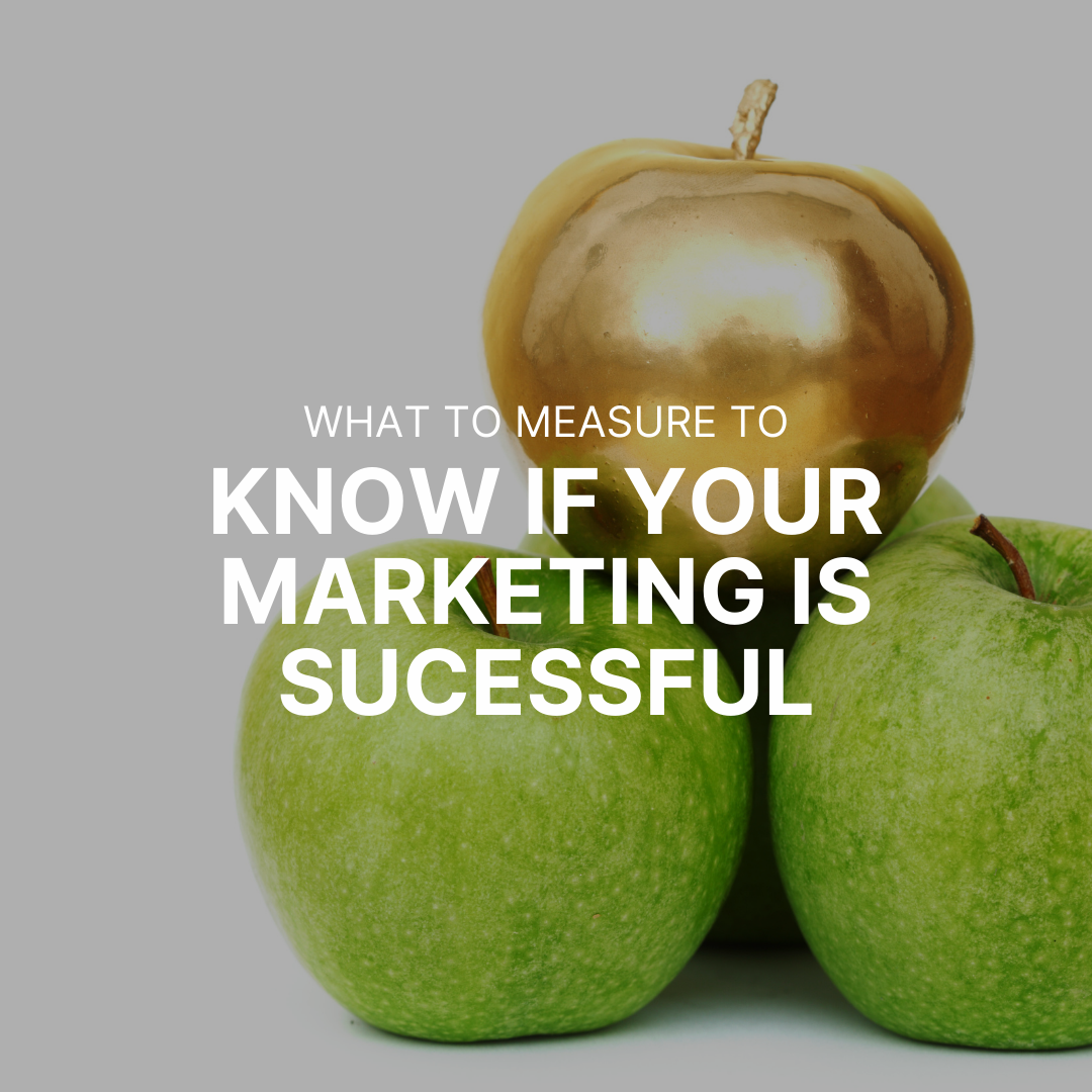 What to Measure to Know if Your Marketing Is Successful