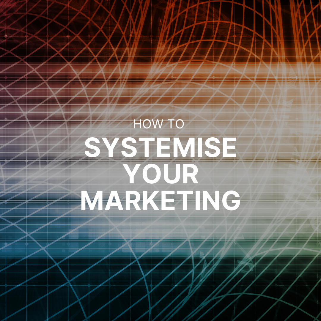 How and Why to Systemise Your Marketing