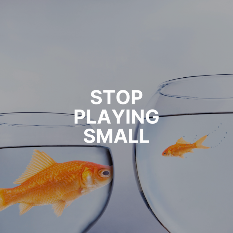 Stop Playing Small