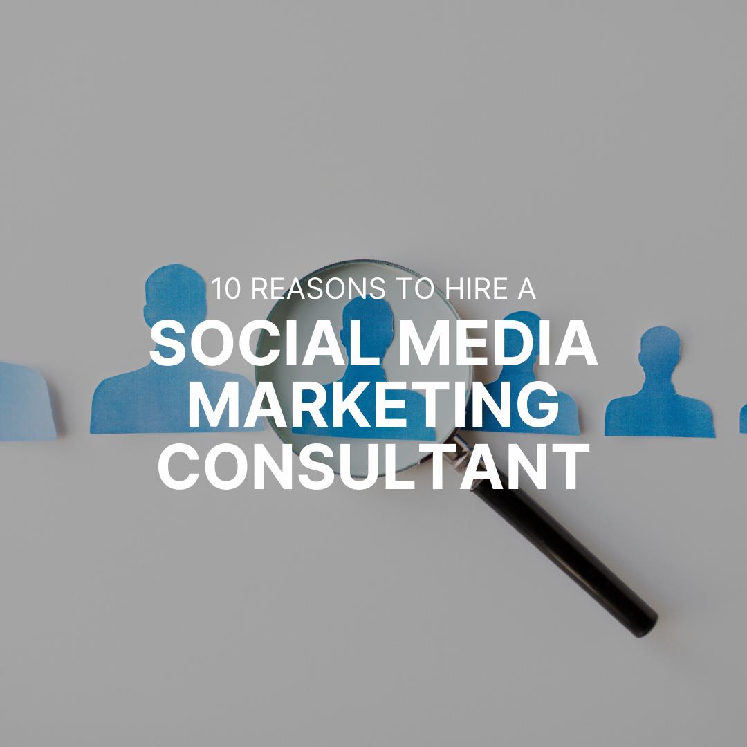 Ten Reasons to Hire a Social Media Marketing Consultant
