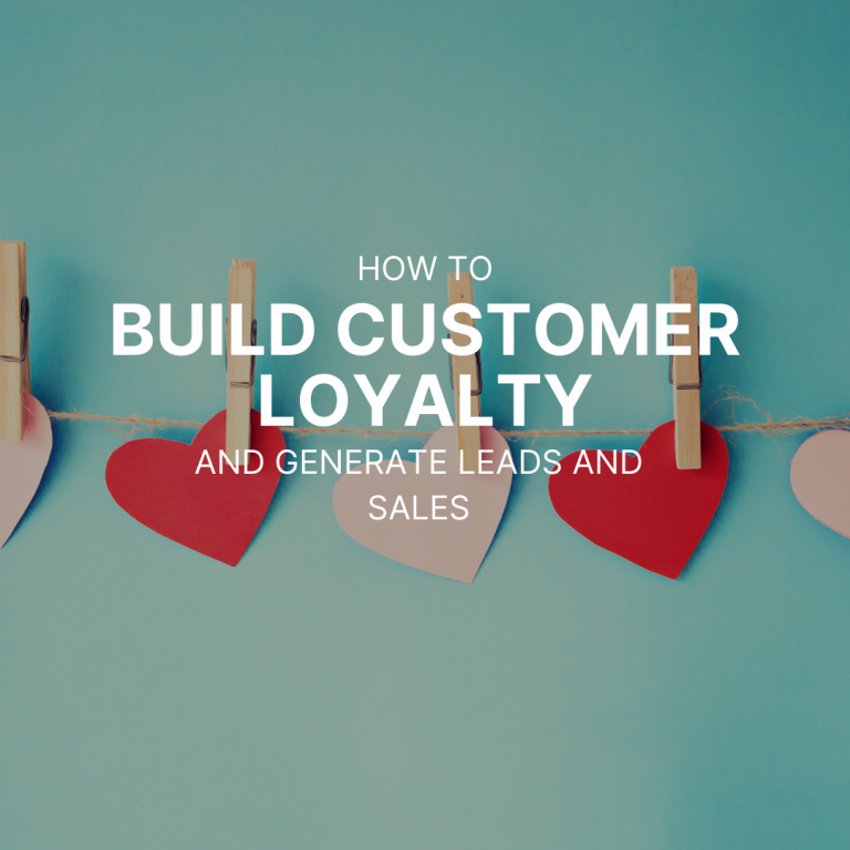 How to build customer loyalty and generate leads and sales.