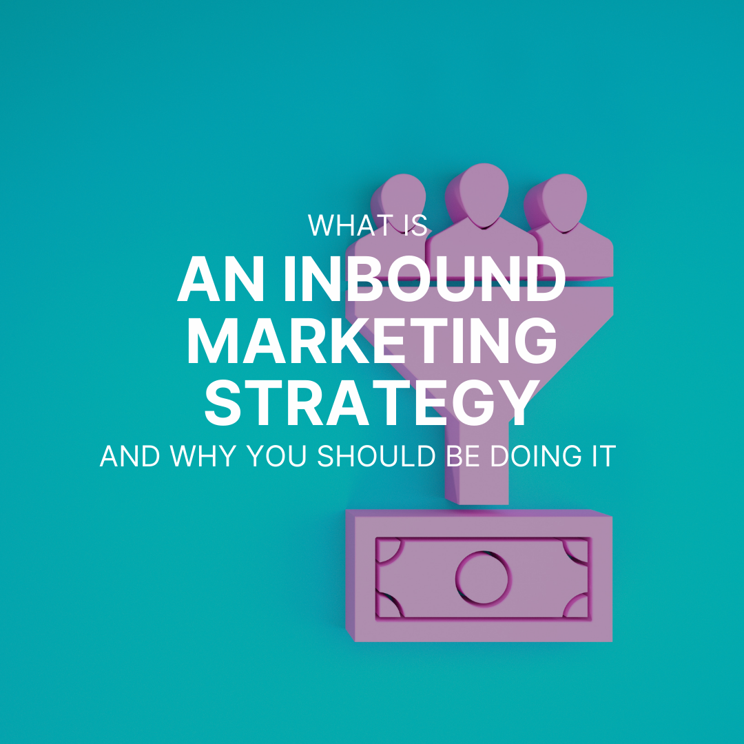 What is An Inbound Marketing Strategy and Why You Should be Doing It