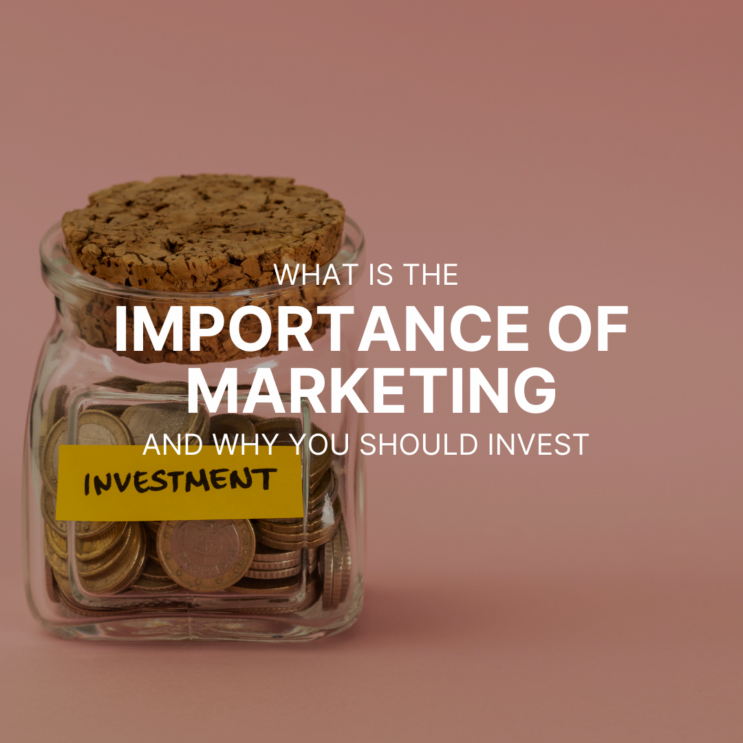 What is the Importance of Marketing and why you Should Invest