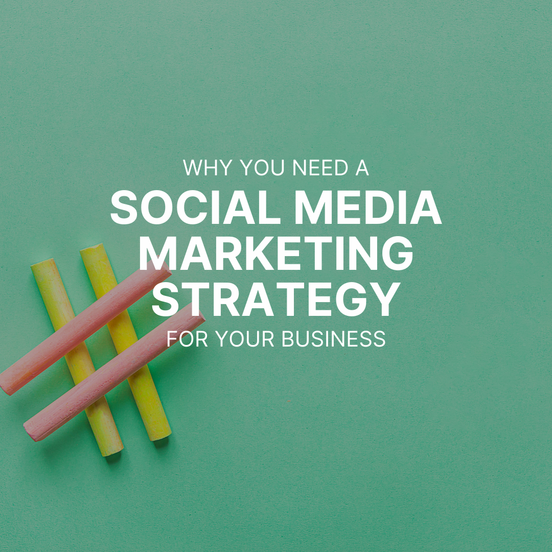 Why You Need a Social Media Marketing Strategy for Your Business