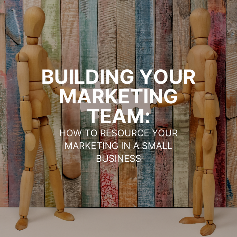 Building your marketing team: how to resource your marketing in a small business