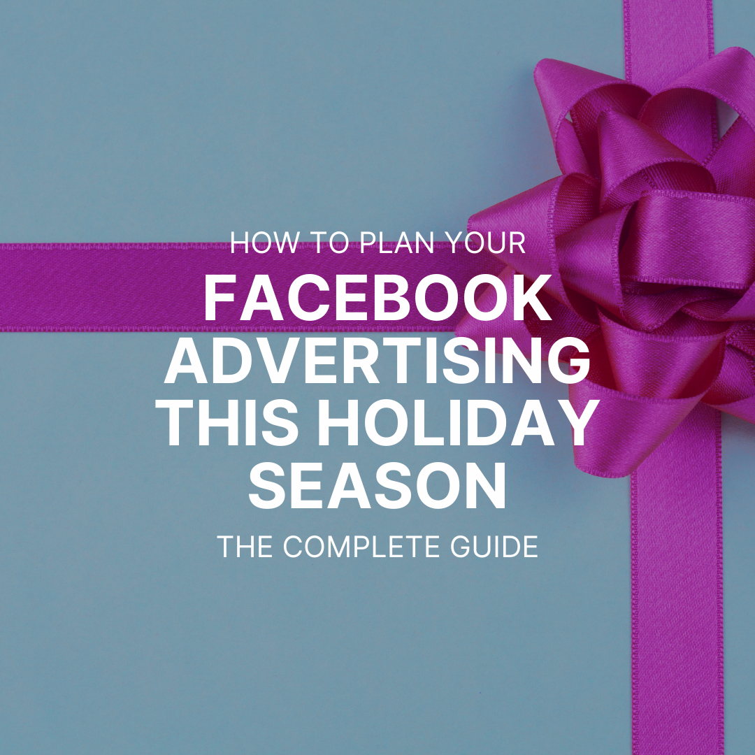How to plan your Facebook advertising this holiday season