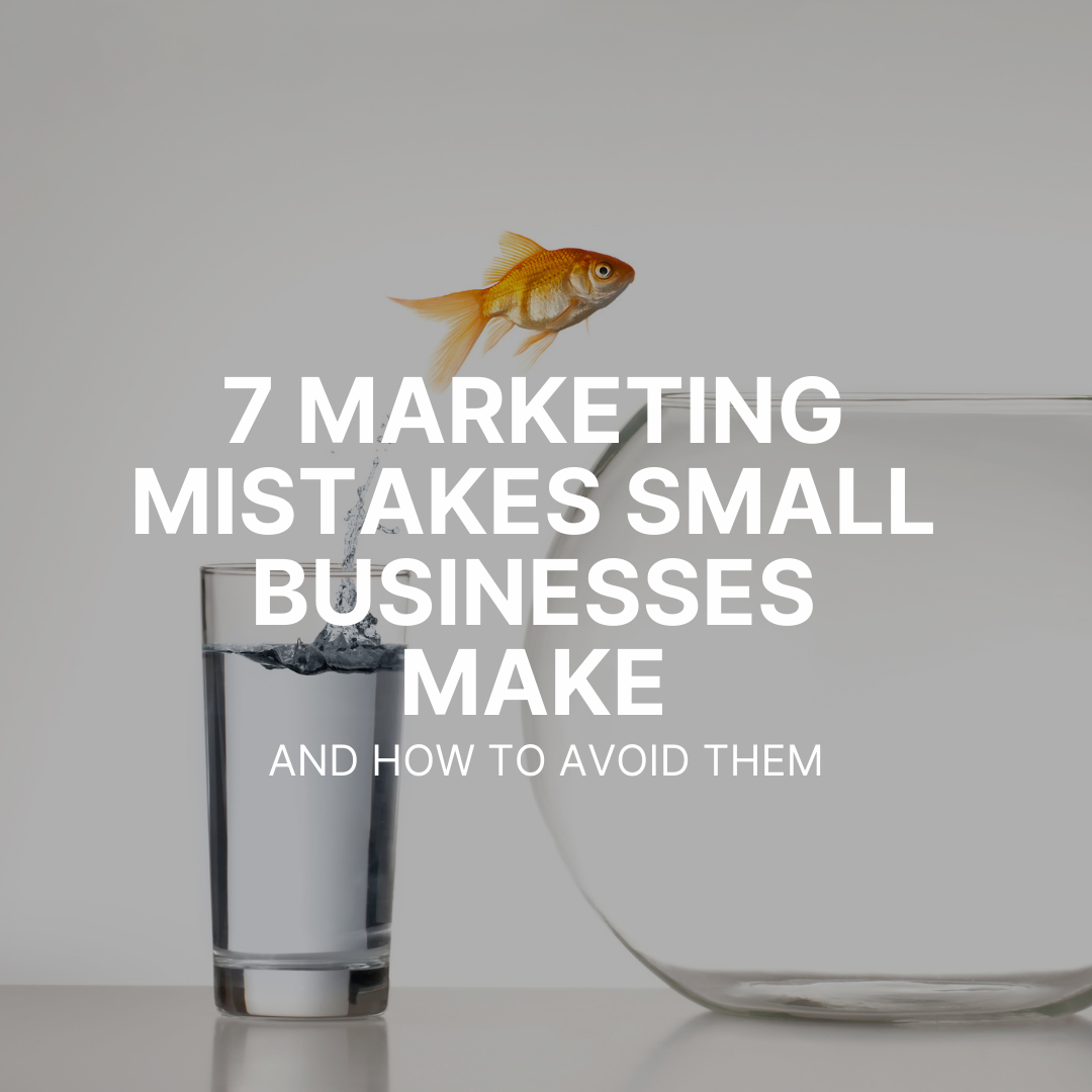 7 marketing mistakes small businesses make and how to avoid them