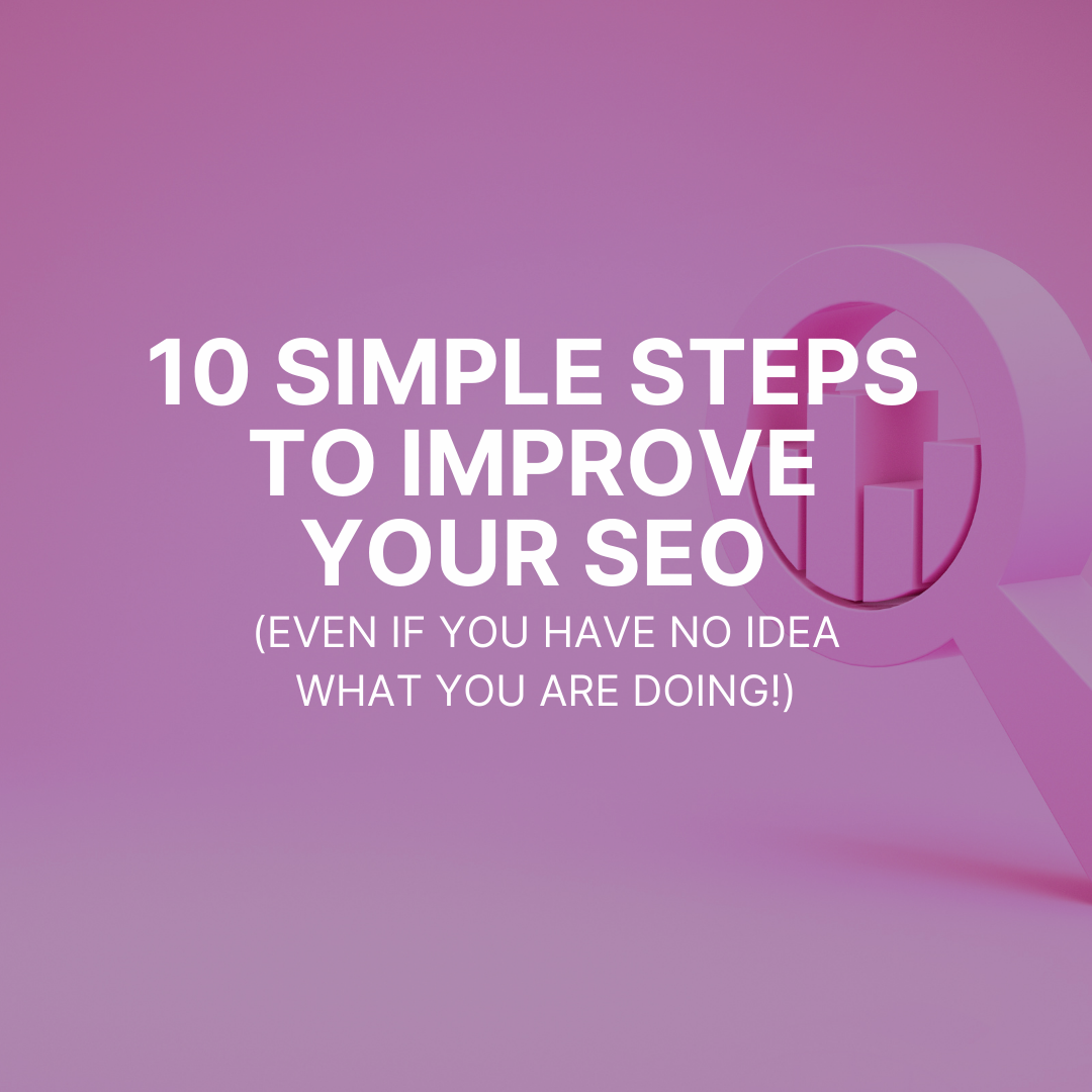 10 simple tips to improve your SEO (even if you have no idea what you're doing!)