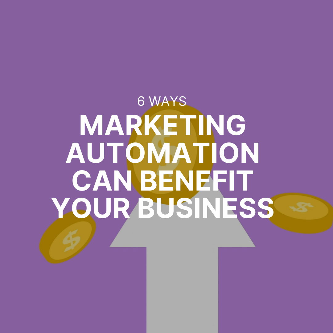 6 ways marketing automation can benefit your business