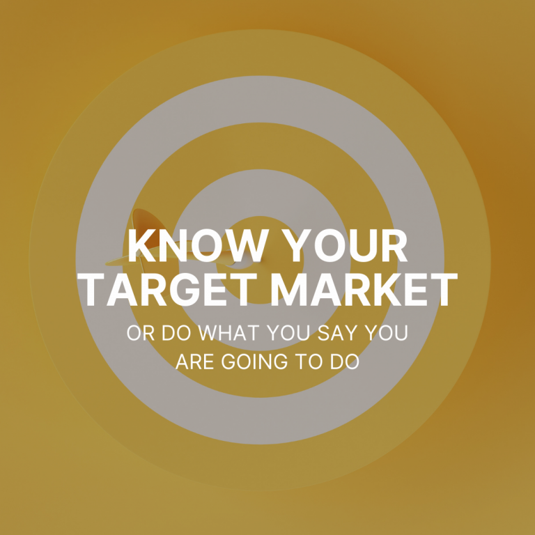 Know your Target Market or (do what you say you are going to do)